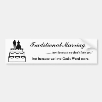 Traditional Marriage, because we love you. Bumper Sticker