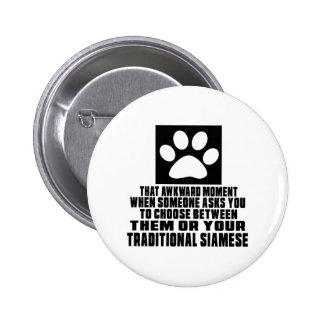TRADITIONAL SIAMESE AWKWARD DESIGNS 6 CM ROUND BADGE
