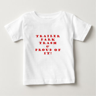 Trailer Park Trash and Proud of It Baby T-Shirt