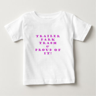 Trailer Park Trash and Proud of It T Shirt