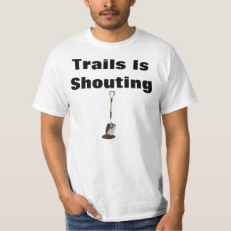 Trails is shouting T-Shirt