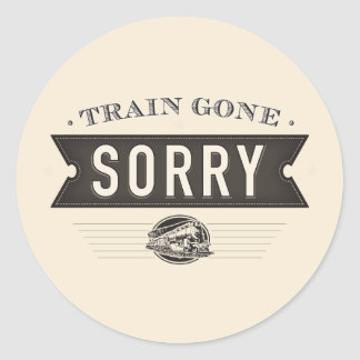 Train gone sorry. stickers