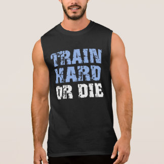 Train Hard Or Die (blue) Sleeveless Shirt