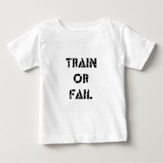Train or Fail Baby T-Shirt