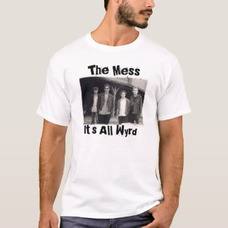 Train, The Mess, It's All Wyrd T-Shirt