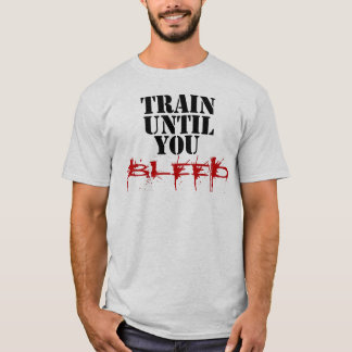 Train Until You Bleed T-Shirt