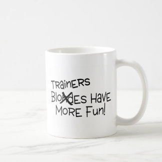 Trainers Have More Fun Coffee Mug
