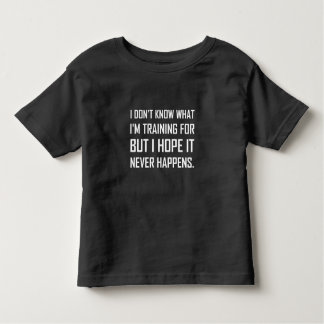 Training For Hope It Never Happens Toddler T-Shirt