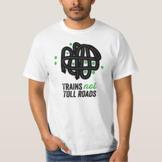 Trains not Toll Roads T-Shirt