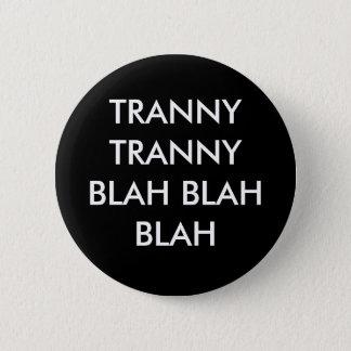 TRANNY TRANNY BLAH BLAH BLAH 6 CM ROUND BADGE