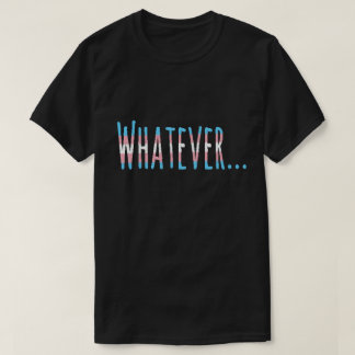 "Transgender Pride Flag Colors ""Whatever"" T-Shirt"
