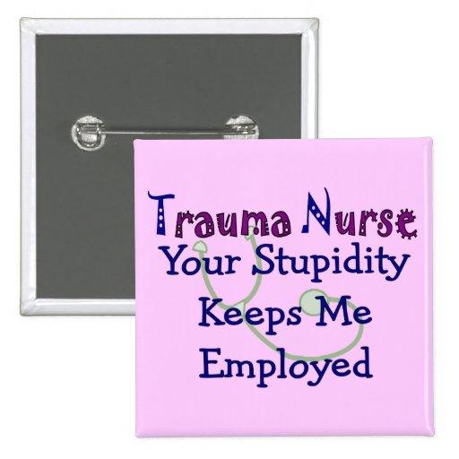 Trauma Nurse Your stupidity Keeps Me Employed Button