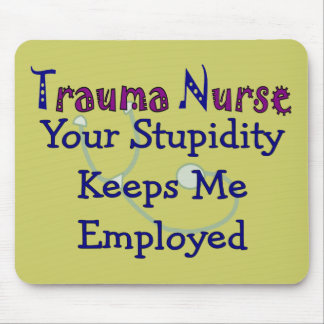 Trauma Nurse Your stupidity Keeps Me Employed Mouse Pad