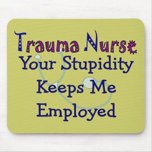 Trauma Nurse Your stupidity Keeps Me Employed Mouse Mat