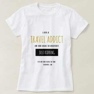 Travel Addict Funny T-Shirt