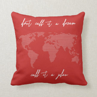 Travel Don't Call it a Dream Call it a Plan Quote Cushion