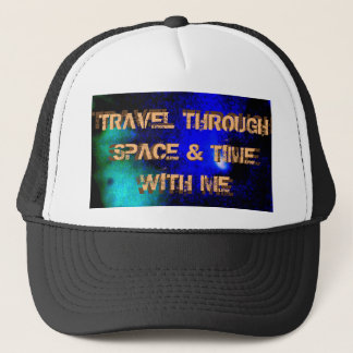 TRAVEL ING THROUGH SPACE AND TIME TRUCKER HAT