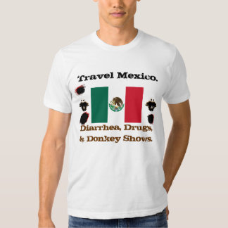 Travel Mexico: Diarrhea,Drugs, & Donkey Shows. Tee Shirts