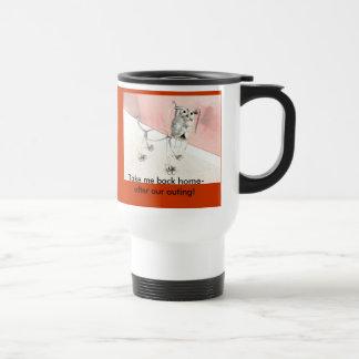 Travel Mug: Take me back home- after our outing! Travel Mug