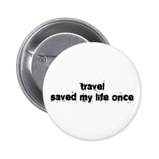 Travel Saved My Life Once 6 Cm Round Badge