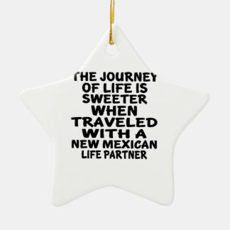 Traveled With A New Mexican Life Partner Ceramic Ornament