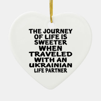 Traveled With An Ukrainian Life Partner Ceramic Ornament