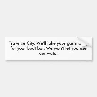 Traverse City. We'll take your gas money for yo... Bumper Sticker