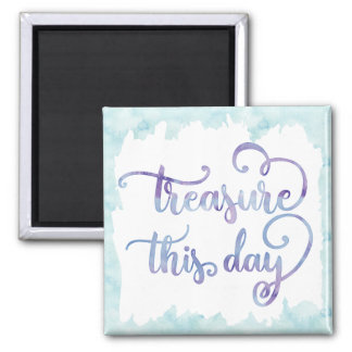 Treasure This Day Watercolor Text Art Magnet
