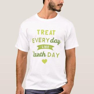 Treat Everyday Like Earth Day T-Shirt