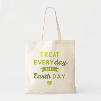 Treat Everyday Like Earth Day Tote Bag