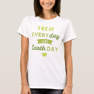 Treat Everyday Like Earth Day Women's T-Shirt
