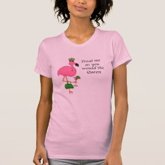 Treat Me As You Would the Queen Flamingo Tees