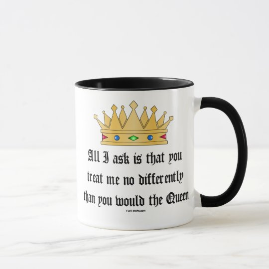 Treat me like the Queen mug