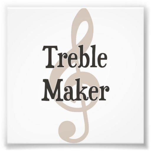 Treble Maker Clef Musical Trouble Maker Photo Art