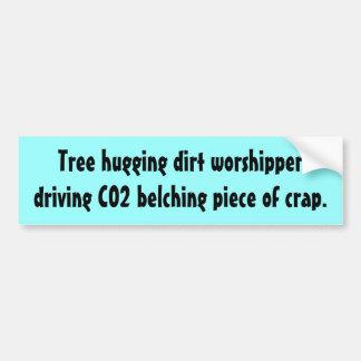 Tree hugging dirt worshipper bumper sticker