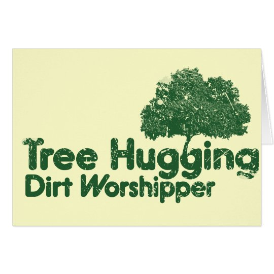 Tree Hugging Dirt Worshipper Greeting Card