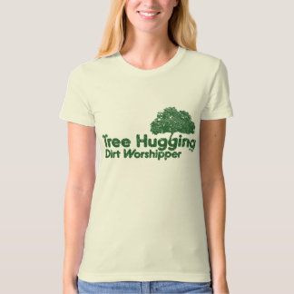 Tree Hugging Dirt Worshipper T-Shirt