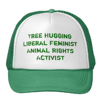 Tree Hugging Liberal Feminist Animal Rights Act... Cap