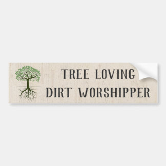 Tree Loving Dirt Worshipper Bumper Sticker