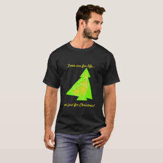 Trees are for life... not just for Christmas! T-Shirt