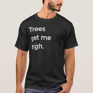 ba37c40bd0 Trees Get Me High Funny Arborist Pun T-Shirt