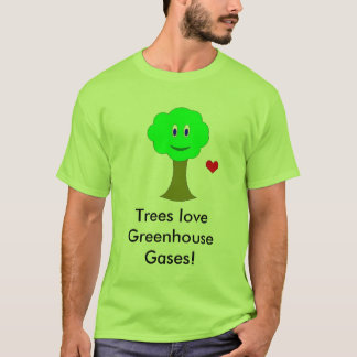 Trees love greenhouse gases! (It's true.) T-Shirt