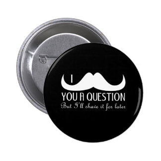 Trendy and cool White I mustache you a question 6 Cm Round Badge