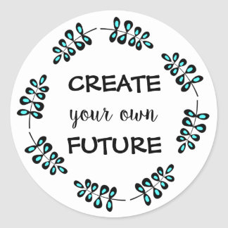 Trendy motivational Create your own future Classic Round Sticker