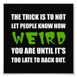 Trick Weird Back Out Photographic Print