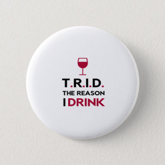 TRID The Reason I Drink for Mortgage & Real Estate 6 Cm Round Badge