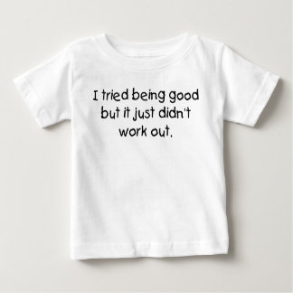 Tried being good baby T-Shirt