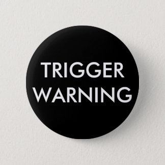 Trigger Warning button