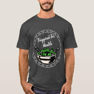 Triggered For Health T T-Shirt