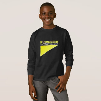 TRIGONOMETRY;  Isn't for squares T-Shirt